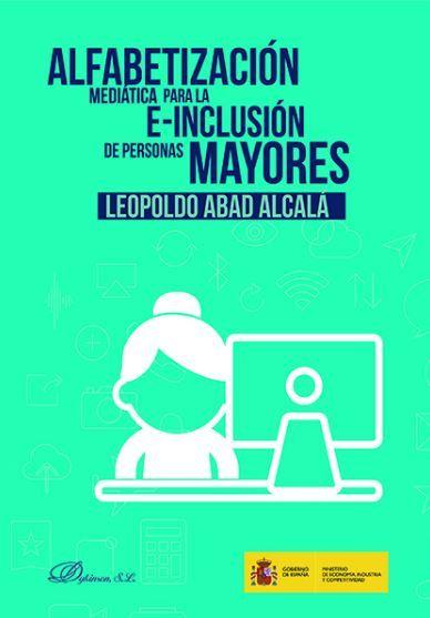 Abad Alcalá, L. (2017). Alfabetización mediática para la e-inclusión de personas mayores. Dykinson.