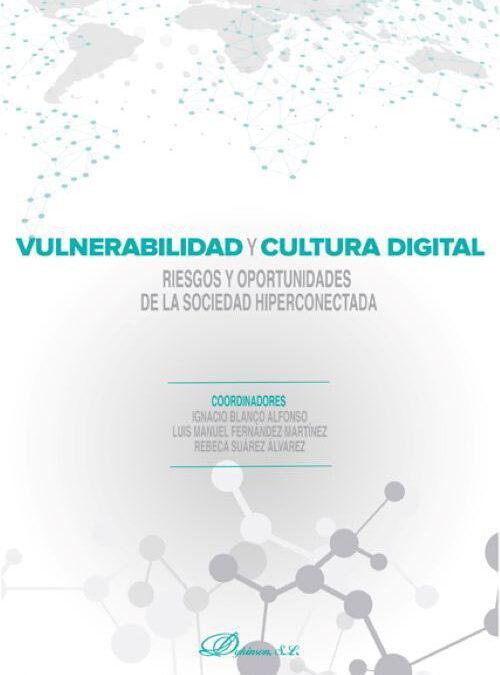 Blanco-Alfonso, I., Fernández-Martínez, L.M., & Suárez-Álvarez, R. (2020). Vulnerabilidad y cultura digital. Riesgos y oportunidades de la sociedad hiperconectada. Dykinson.