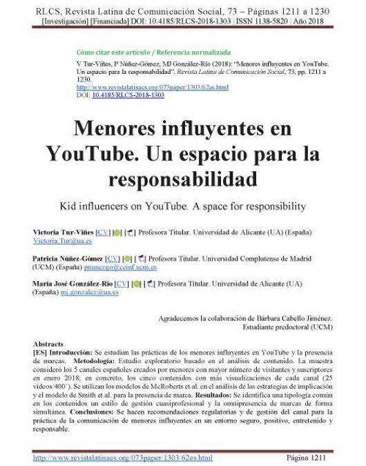 Tur-Viñes, V., Núñez-Gómez, P., & González-Río, M. J. (2018). Menores influyentes en YouTube. Un espacio para la responsabilidad. Revista Latina De Comunicación Social, (73), 1211-1230. https://doi.org/10.4185/RLCS-2018-1303