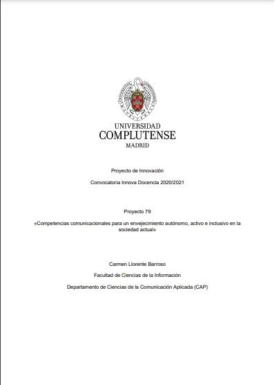 Abad-Alcalá,L., Llorente-Barroso, C., Pretel Jiménez, M., Sánchez-Valle, M.& otros. Competencias comunicacionales para un envejecimiento autónomo, activo e inclusivo en la sociedad actual. (2021). E-Prints Complutense