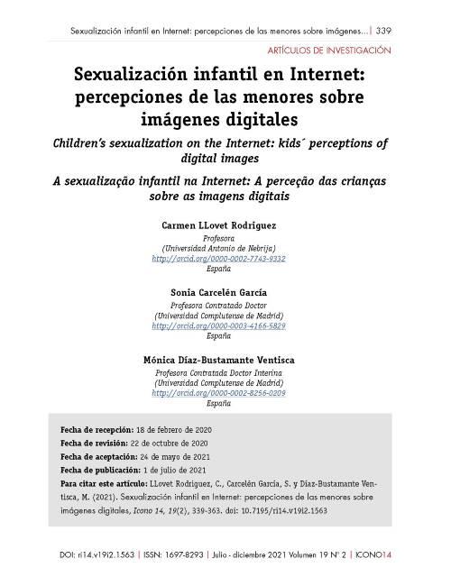 LLovet Rodriguez, C., Carcelén García, S., & Díaz-Bustamante Ventisca, M. (2021). Sexualización infantil en Internet. Revista Icono 14. Revista Científica De Comunicación Y Tecnologías Emergentes, 19(2), 339-363. https://doi.org/10.7195/ri14.v19i2.1563